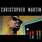 Jah Is In It. Christopher Martin