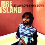Let Jah Love Shine Down. Dre Island
