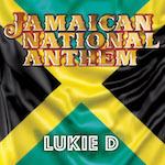 Jamaican National Anthem . Lukie D