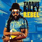 Rebel. Tarrus Riley