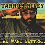 We Want Better. Tarrus Riley