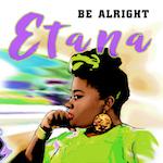 Be Alright. Etana