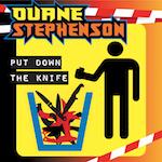 Put Down The Knife. Duane Stephenson